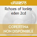 Rchoes of lonley eden 2cd cd musicale di RANDOLPH