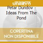 Petar dundov-ideas from the pond cd cd musicale di Dundov Petar