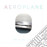 Aeroplane - We Can't Fly cd musicale di AEROPLANE