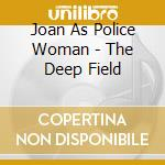 The deep field cd musicale di JOAN AS POLICE WOMAN