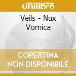 Nux vomica cd musicale di Veils