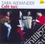 Sara Alexander - Cafe' Turc cd musicale di Alexander Sara