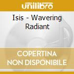 WAVERING RADIANT cd musicale di ISIS