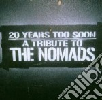 Tribute To The Nomads - 20 Yeras Too Soon cd musicale di Artisti Vari