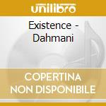 Existence - Dahmani cd musicale di EXISTENCE