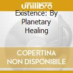 PLANETARY HEALING - TIBETAN SINGING BOWL cd musicale di EXISTENCE