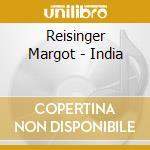Reisinger Margot - India cd musicale di Margot Reisinger