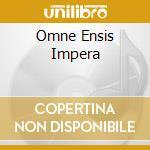 OMNE ENSIS IMPERA                         cd musicale di ARDITI