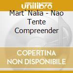 Mart'nalia-nao tente compreender cd cd musicale di Mart'nalia