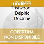 Tristwood - Delphic Doctrine cd musicale di Tristwood