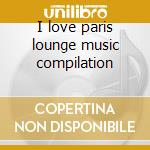 I love paris lounge music compilation cd musicale