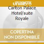 CARLTON PALACE HOTEL/SUITE ROYALE cd musicale di ARTISTI VARI