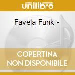 FAVELA FUNK cd musicale di ARTISTI VARI