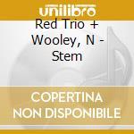 Red Trio + Wooley, N - Stem cd musicale di N Red trio + wooley