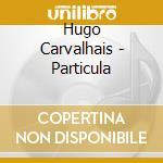 Hugo Carvalhais - Particula cd musicale di Hugo Carvalhais