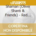 SHAMAN - RED INDIAN CHILL cd musicale di Oliver Shanti