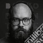 Borko - Born To Be Free cd musicale di Borko