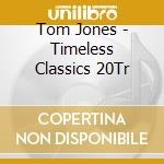 Timeless classics cd musicale di Tom Jones