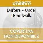 Under the boardwalk cd musicale di Drifters