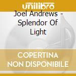 SPLENDOR OF LIGHT cd musicale di Joel Andrews