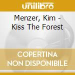 KISS THE FOREST cd musicale di MENZER KIM / TRIER L