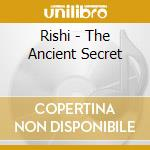 THE ANCIENT SECRET cd musicale di RISHI