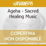 SACRED HEALING MUSIC cd musicale di AGEHA