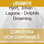 LAGUNA - DOLPHIN DREAMING cd musicale di Johan Hjert