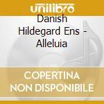 Danish Hildegard Ens - Alleluia cd musicale di DANISH HILDEGARD ENSEMBLE