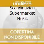 SCANDINAVIAN SUPERMARKET MUSIC cd musicale di LINDBERG HEMMER