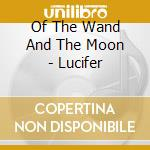 Of The Wand And The Moon  - Lucifer cd musicale di Of the wand and the