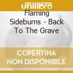 BACK TO THE GRAVE cd musicale di T Flaming sideburns