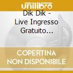 LIVE INGRESSO GRATUITO cd musicale di DIK DIK