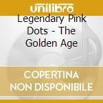 Legendary Pink Dots - The Golden Age cd musicale