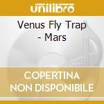 Venus Fly Trap - Mars cd musicale