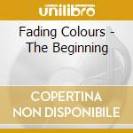 Fading Colours - The Beginning cd musicale