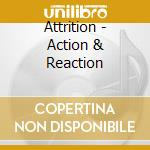 Attrition - Action & Reaction cd musicale