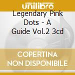 Legendary Pink Dots - A Guide Vol.2 3cd cd musicale