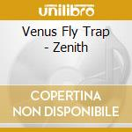 Venus Fly Trap - Zenith cd musicale