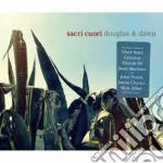 Sacri Cuori - Douglas & Dawn cd musicale di Cuori Sacri