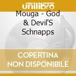 The god and devil's schnapps cd musicale di MOUGA