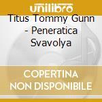 La peneratica svavolya cd musicale di Tommy gunn Titus