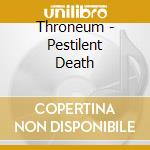 Throneum - Pestilent Death cd musicale di Throneum