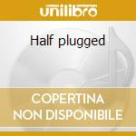 Half plugged cd musicale di Quidam