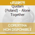 Alone together cd musicale di Quidam