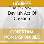 Devilish act of creation cd musicale di Disease Thy