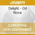 Delight - Od Nova cd musicale di Delight