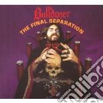 Bulldozer - The Final Separation cd musicale di Bulldozer