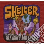 Shelter - Beyond Planet Earth cd musicale di Shelter