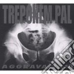 Treponem Pal - Aggravation cd musicale di Pal Treponem